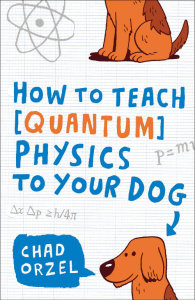 Cover for How to Teach Quantum Physics to Your Dog (Scribner, 2014 redesign)